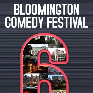 The 6th Annual Bloomington Comedy Festival