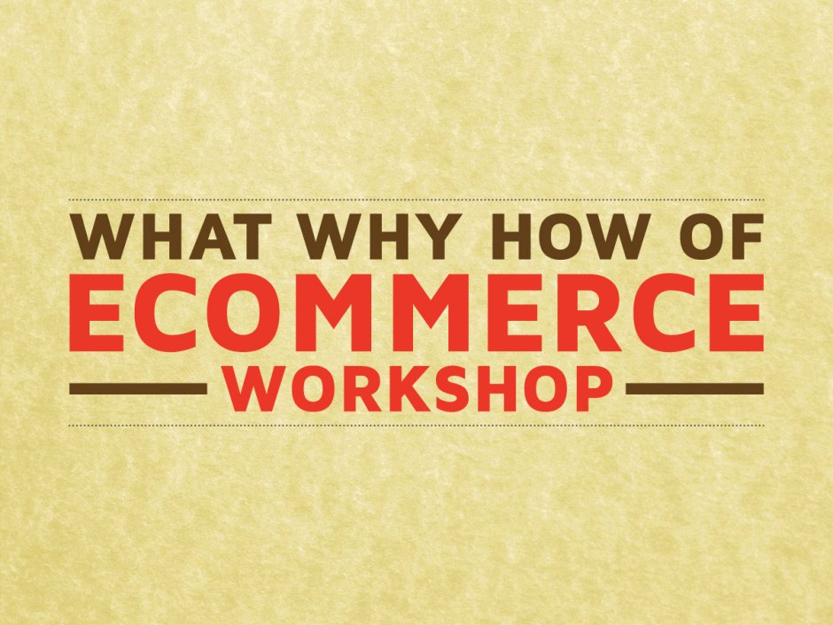 What Why & How of Ecommerce - A workshop - Jaipur India